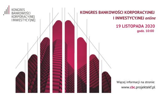 Kongres Bankowości Korporacyjnej i Inwestycyjnej. Zaproszenie do bezpłatnego udziału