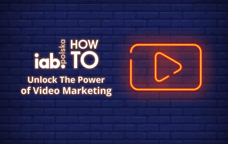 IAB HowTo: Unlock The Power of Video Marketing