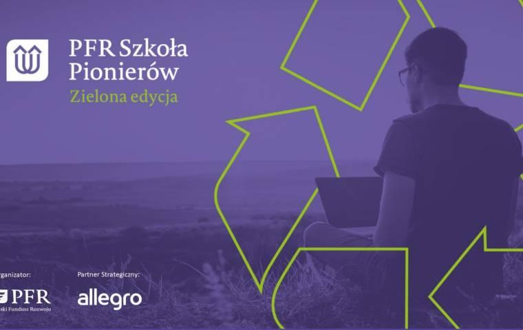 Szkoła Pionierów PFR wspiera zielone rozwiązania technologiczne. Wartość nagród to ponad 100 tys. zł
