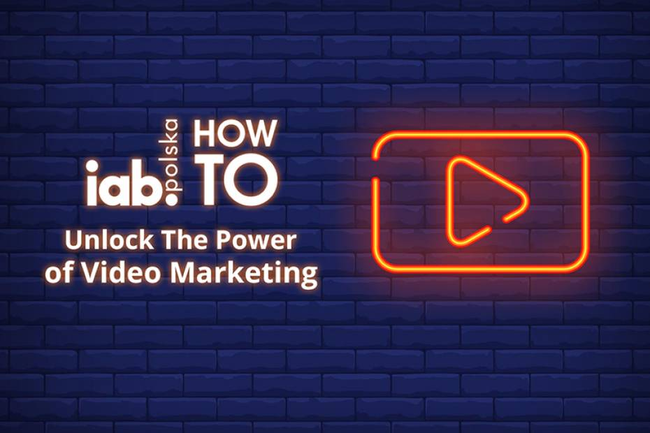 IAB HowTo: Unlock The Power of Video Marketing